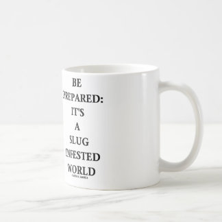Be Prepared: It's A Slug Infested World Coffee Mug