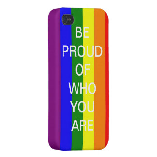BE PROUD OF WHO YOU ARE iPhone 4 COVERS
