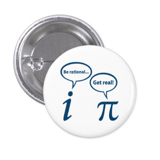 Be Rational Get Real Imaginary Math Pi 3 Cm Round Badge