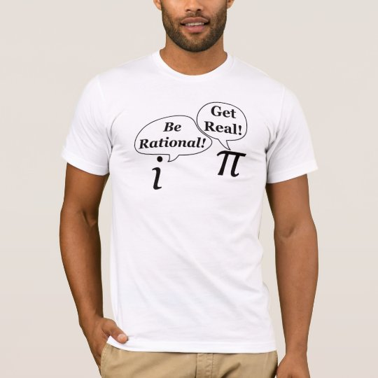 Be Rational, Get Real! T-Shirt