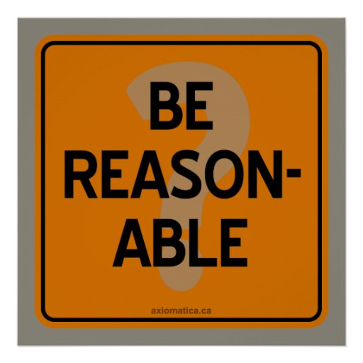 BE REASONABLE? POSTERS