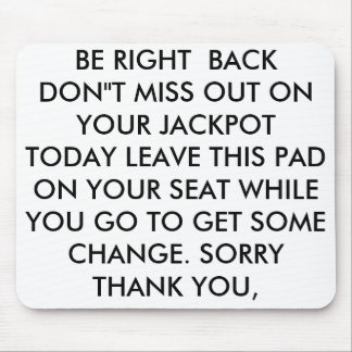 """BE RIGHT  BACK  DON""""T MISS OUT ON YOUR JACKPOT ... MOUSE PAD"""