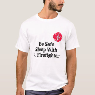 Be Safe Sleep With a Firefighter T-Shirt