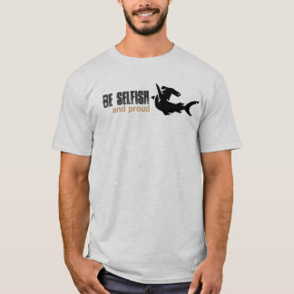 Be selfish, and proud T-Shirt