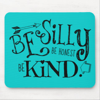 Be Silly, Be Honest, Be Kind Mouse Mat