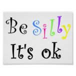 Be Silly It's ok-poster Poster