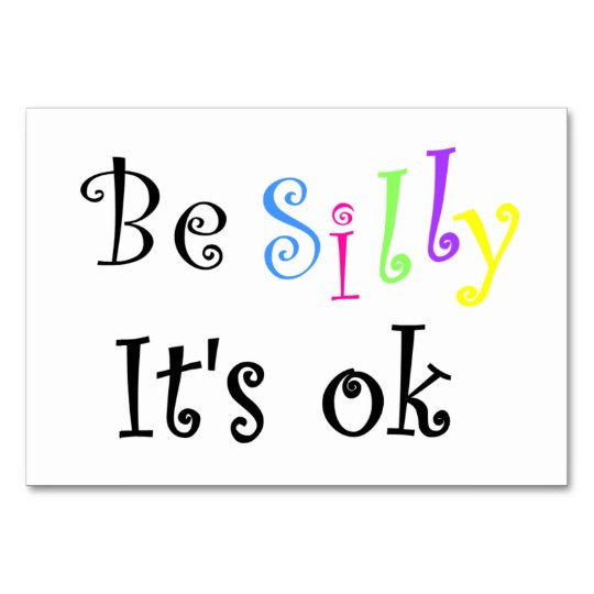 Be Silly It's ok-table card