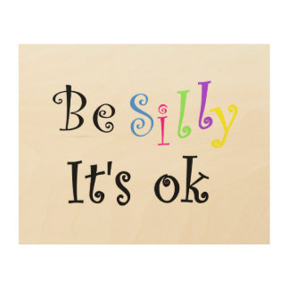 Be Silly It's Ok-wood canvas Wood Canvases