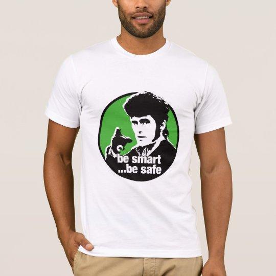 be smart...be safe T-Shirt