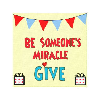 Be Someone's Miracle Canvas Print