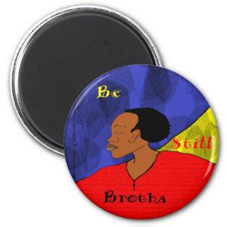 be still brotha magnet