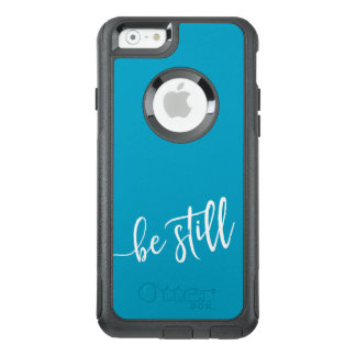 Be Still quote OtterBox iPhone 6/6s Case