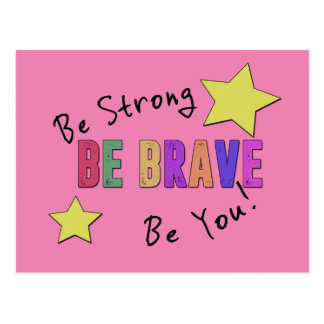 Be Strong, Be Brave, Be You Postcard
