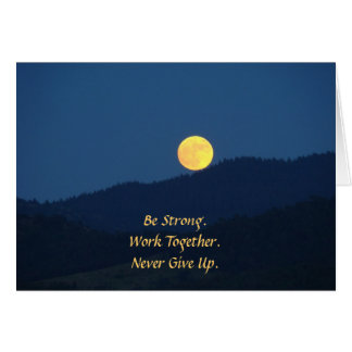 Be Strong. Work Together. Never Give Up. Greeting Card