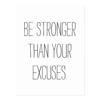 Be stronger than your excuses.  Motivational Quote Postcard
