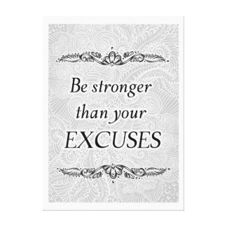 Be stronger than your excuses - Positive Quote´s Canvas Print