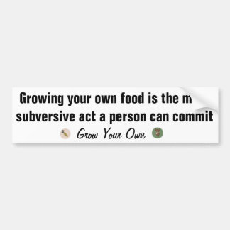 Be subversive: Grown Your Own. - Bumpersticker - Bumper Sticker