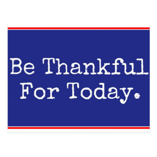 Be Thankful For Today Postcard