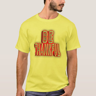 Be thankful. T-Shirt