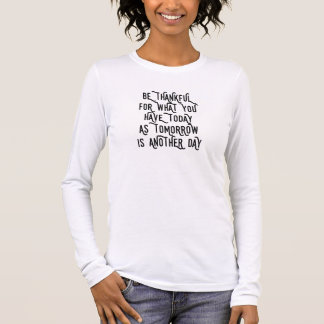 Be Thankful Today Inspirational Long Sleeve T-Shirt
