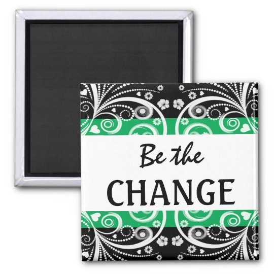 Be The Change 3 word quote magnet