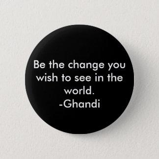 Be the change 6 cm round badge
