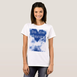 Be the change blue sky clouds T-Shirt