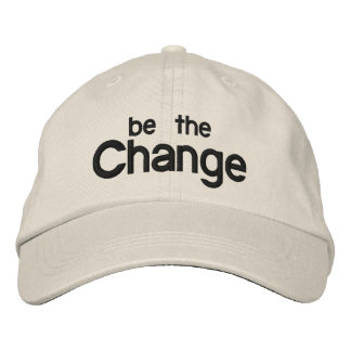 Be the Change Embroidered Hat
