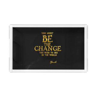 Be The Change - Gandhi Inspirational Action Quote Acrylic Tray