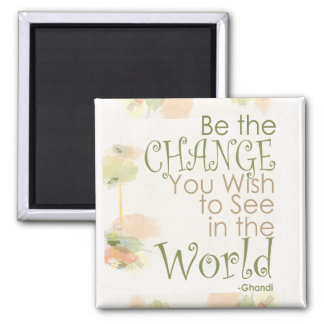 Be the Change Ghandi Quote Magnet