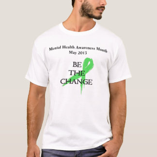 Be the Change - Mental Health Awareness Month T-Shirt