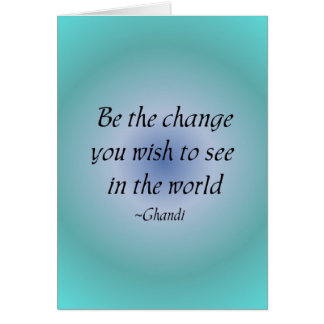 Be the change...  notecard note card