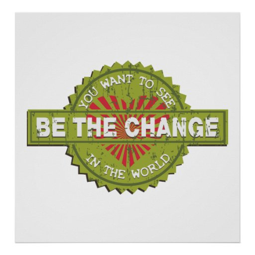 Be the Change Posters
