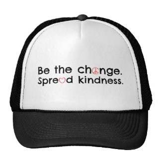Be the change.  Spread kindness. Cap