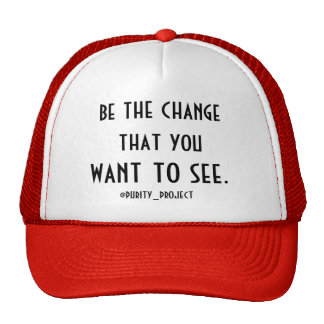 Be the change that you want to see. cap