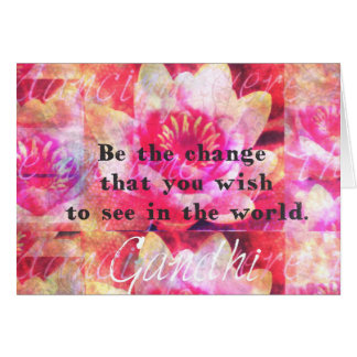 Be the change that you wish to see in the world greeting card