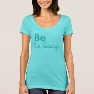 Be the Change Tshirt