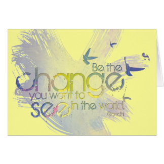 Be the Change you want to See in the World Greeting Card