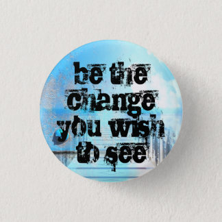 be the change you wish to see 3 cm round badge