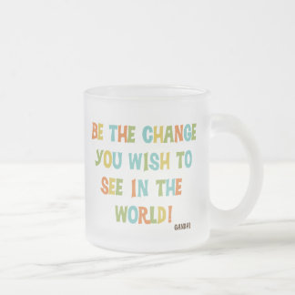 Be The Change You Wish To See Frosted Glass Mug