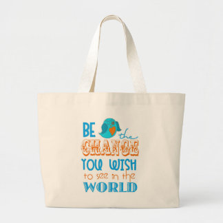 Be the Change you wish to see in the World Bag
