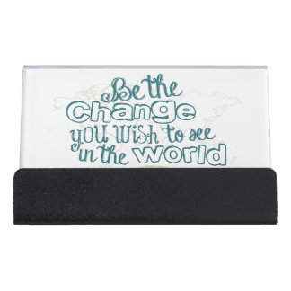 Be the Change You Wish to See in the World Desk Business Card Holder