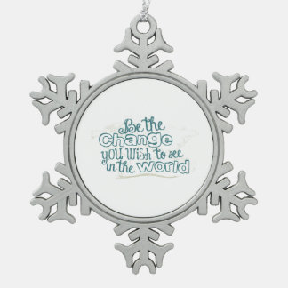 Be the Change You Wish to See in the World Pewter Snowflake Decoration