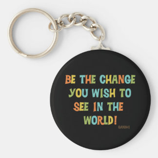 Be The Change You Wish To See Key Ring