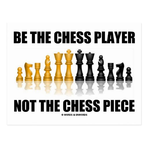 Be The Chess Player Not The Chess Piece Post Card