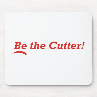 Be the Cutter Mouse Pad