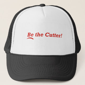 Be the Cutter Trucker Hat