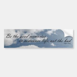 Be the good memories bumper sticker