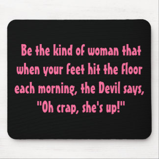 Be the kind of woman.... mouse pad