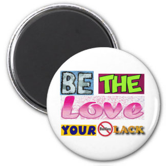 Be the Love Your Bullies Lack Fridge Magnets